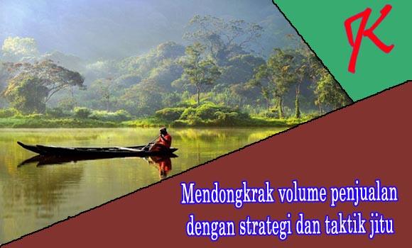 Mendongkrak volume penjualan dengan strategi dan taktik jitu