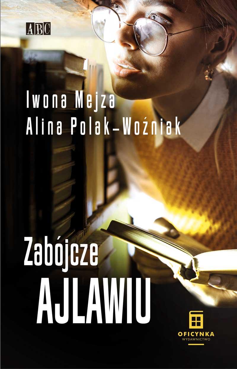"""""""Zabójcze ajlawiu"""" Iwona Mejza, Alina Polak - Woźniak."""