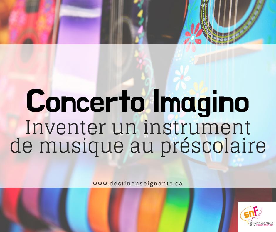 Concerto Imagino, inventer une instrument de musique au préscolaire. Semaine nationale de la francophonie SNF, ACELF, Le fabuleux destin d'une enseignante. Activité pédagogique.