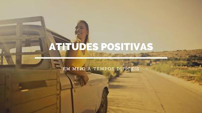 atitudes positivas tempos difíceis