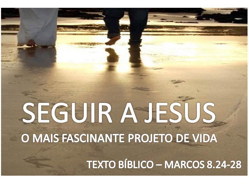SEGUIR A JESUS, O MAIS FASCINANTE PROJETO DE