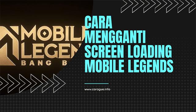 Bosan dengan tampilan loading screen yang itu-itu saja? Simak cara ganti loading screen mobile legends berikut ini agar makin keren!