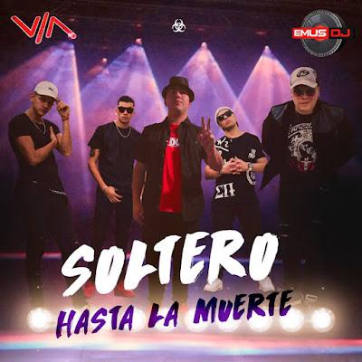 LOS CHICOS DE LA VIA LOCA FT. EMUS DJ – SOLTERO HASTA LA MUERTE – MARZO 2016