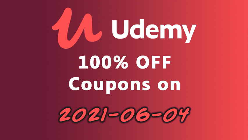 2021-06-04: 100% OFF Udemy Course Coupons - UdemyFreeCoup