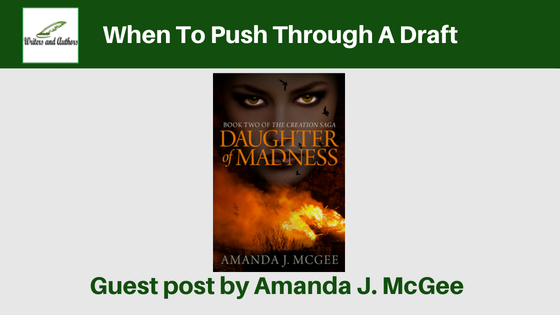 When To Push Through A Draft, Guest post by Amanda J. McGee