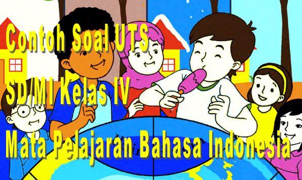 Contoh Soal UTS SD/MI Kelas 4 Semester II Mata Pelajaran Bahasa Indonesia Format Microsoft Word