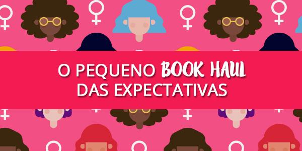 O pequeno Book Haul da expectativa