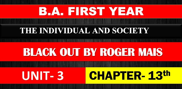B.A. FIRST YEAR THE INDIVIDUAL AND SOCIETY UNIT-3 RACE ( Racial Discrimination ) CHAPTER-  13 BLACK OUT BY ROGER MAIS NOTES