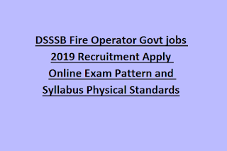 Delhi DSSSB Fire Operator Govt jobs 2019 Recruitment Apply Online Exam Pattern and Syllabus Physical Standards