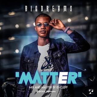 MUSIC: BigDreams - Matter