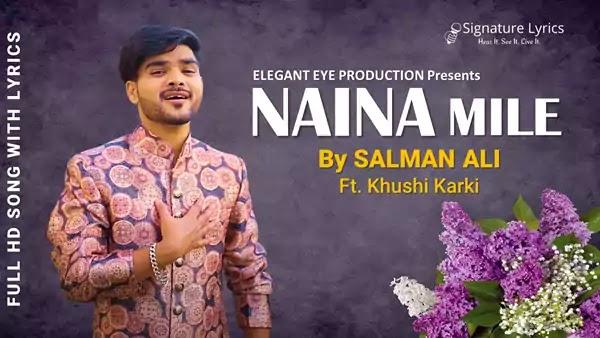 Naina Mile Lyrics - Salman Ali Ft. Khushi Karki