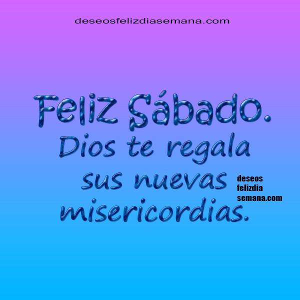 Saludos del Feliz sábado con imágenes positivas para facebook, bendiciones del sábado, frases cristianas cortas por Mery Bracho.