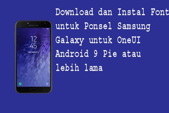 Download dan Instal Font untuk Ponsel Samsung Galaxy untuk OneUI Android 9 Pie atau lebih lama 1