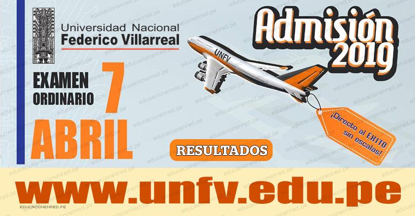 Resultados UNFV 2019 (Domingo 7 Abril) Lista de Ingresantes - Examen Admisión Ordinario - Universidad Nacional Federico Villarreal - www.unfv.edu.pe