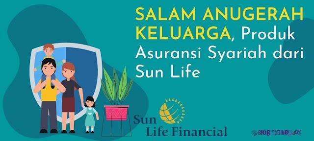 Produk Asuransi Syariah Sun Life, Salam Anugerah Keluarga