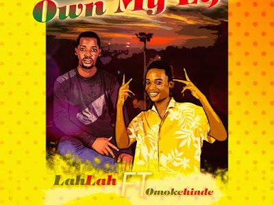 HOT DOWNLOAD: Lah Lah Ft Omokehinde - Own My Life (M&M By Lah Lah)