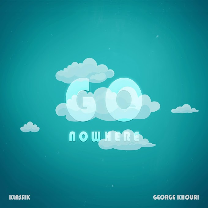 """""""GO NOWHERE"""" the song of the day by George Khouri"""