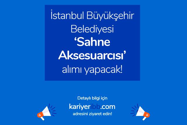 İstanbul Büyükşehir Belediyesi kariyer sayfasında sahne aksesuarcısı iş ilanı yayınladı. Sahne aksesuarcısı iş başvurusu detayları kariyeribb.com'da!