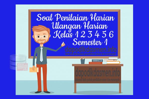 Soal UH PH Kelas 1 2 3 4 5 6 Terbaru Tahun Pelajaran 2019-2020, Soal PH / UH Kelas 1 2 3 4 5 6 Semester 1 Kurikulum 2013 Revisi Terbaru, Soal Tematik Kelas 1 2 3 4 5 6 Revisi 2019-2020 Semester Ganjil, Soal Ulangan Harian ( UH ) SD/MI Kelas 1 2 3 4 5 6 Versi Terbaru Semester 1, Soal Penilaian Harian ( PH ) Kelas 1 2 3 4 5 6 Semester Ganjil Tapel 2019-2020