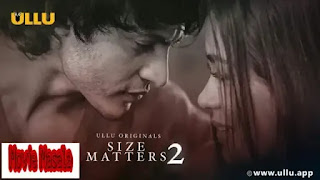 Size Matters 2 ullu Web Series Story Cast Review and Release Date