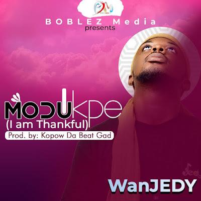WanJedy - Medukpe (I am thankful) Prod By Kopow Da Beat gad