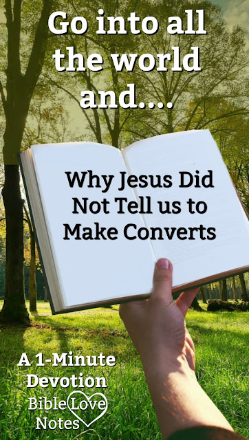 Do you know that Christ didn't ask us to make converts? This 1-minute devotion explains what Christ actually commanded. #BibleLoveNotes #Bible #Devotions
