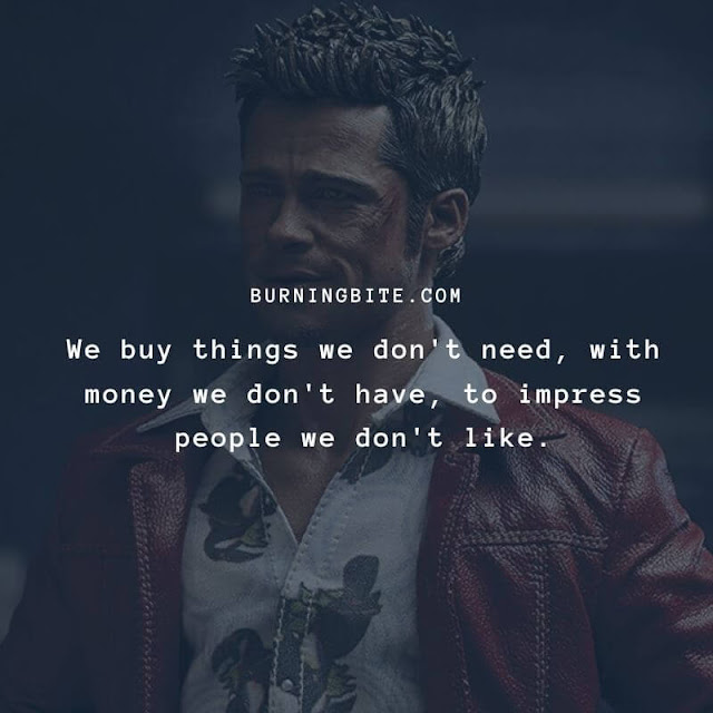 We buy things we don't need, with money we don't have, to impress people we don't like.