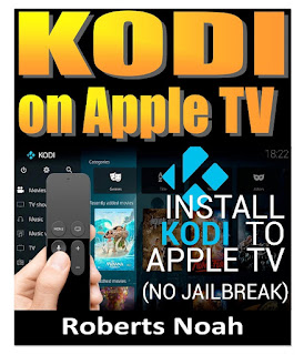KODI ON Apple TV: Easy Step By Step Instructions on How to Install Latest Kodi 17.3 on Apple TV 4th Gen + Krypton on Amazon Fire Stick TV in less than 15 minutes(streaming devices & TV Guide)