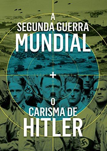 A segunda guerra mundial e o carisma de Hitler - Martin Gilbert