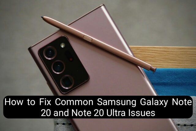 How to Fix Common Samsung Galaxy Note 20 and Note 20 Ultra Issues