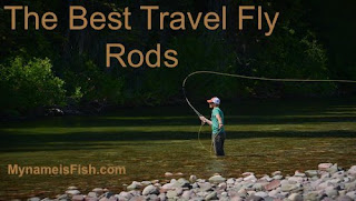 Best Travel Fly Rods For Your Next Trip