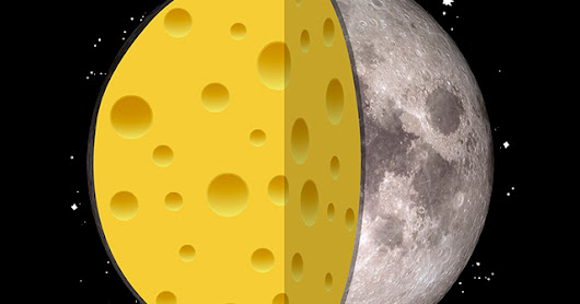 A cheesy moon, this is waht the moon are made of.