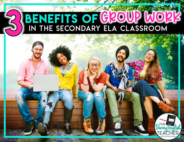 3 Benefits of Group Work in the Secondary ELA Classroom