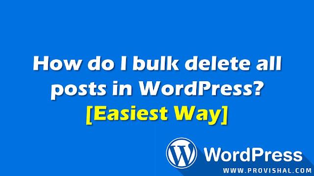 How do I bulk delete all posts in WordPress? [Easiest Way]