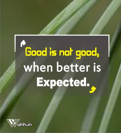 Good-is-not-good-when-better-is-expected.