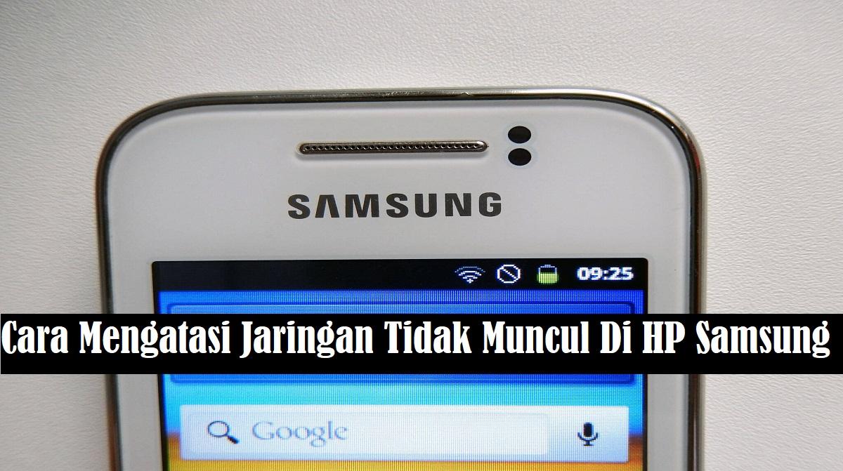 Cara Mengatasi Jaringan Tidak Muncul Di HP Samsung