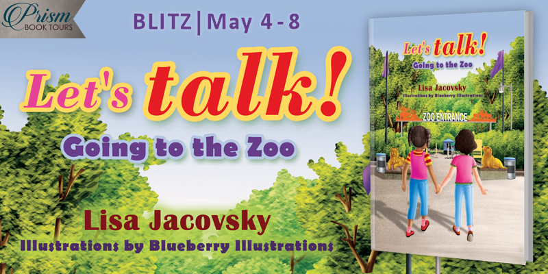 We're blitzing about LET'S TALK! GOING TO THE ZOO by Lisa Jacovsky!