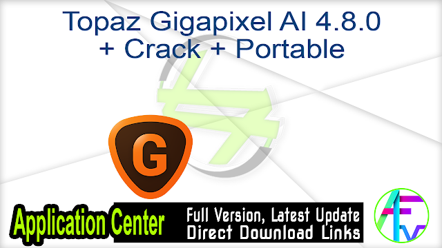 Topaz Gigapixel AI 4.8.0 + Crack + Portable