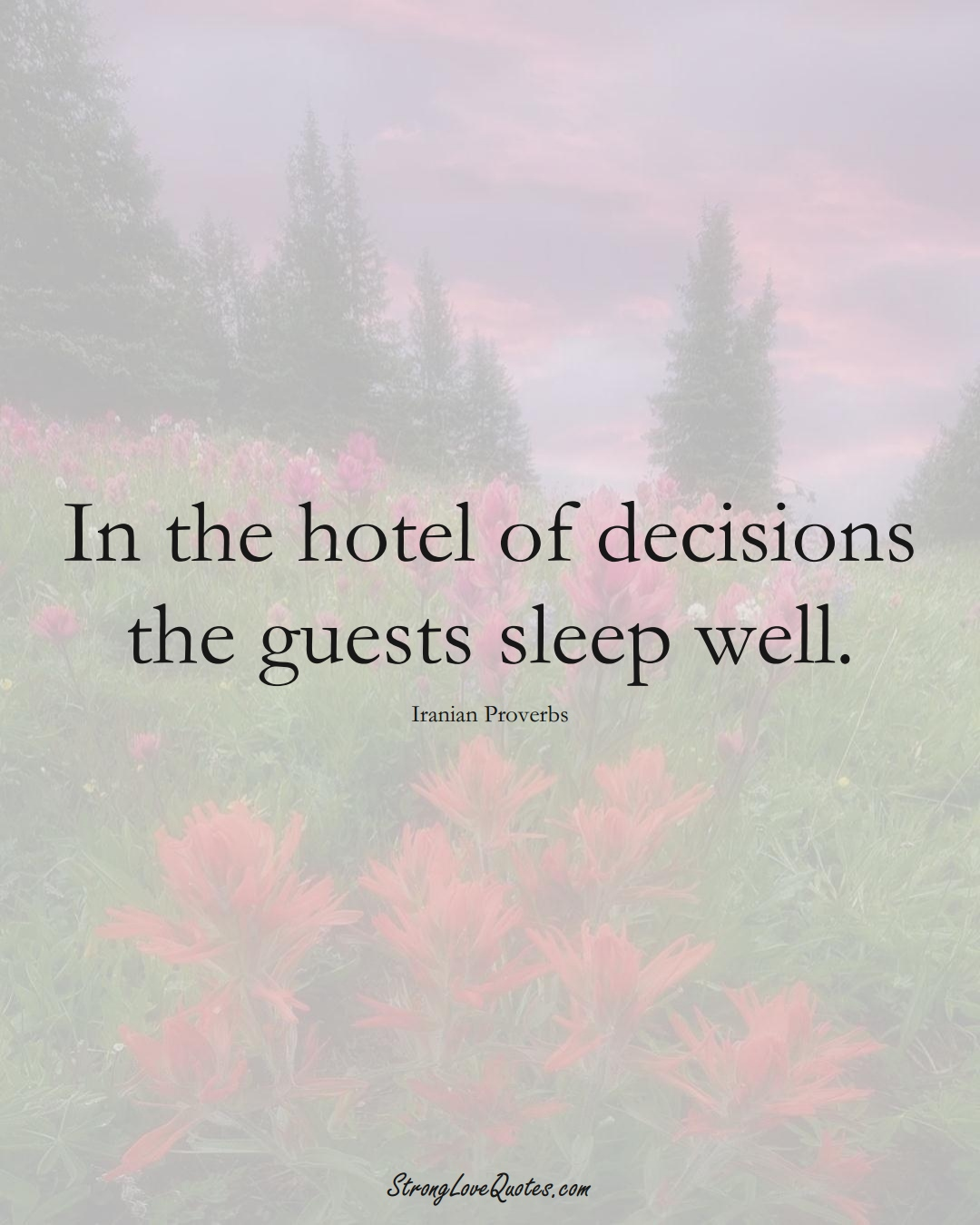 In the hotel of decisions the guests sleep well. (Iranian Sayings);  #MiddleEasternSayings