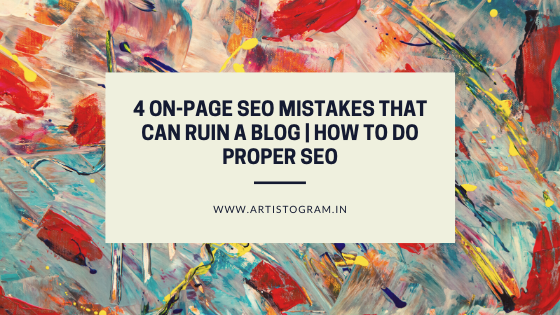 https://www.artistogram.in/2020/02/4-on-page-seo-mistakes-that-can-ruin.html