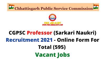 Free Job Alert: CGPSC Professor (Sarkari Naukri) Recruitment 2021 - Online Form For Total (595) Vacant Jobs
