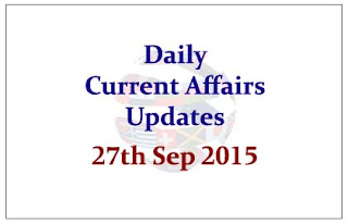 Daily Current Affairs Updates– 27th September 2015