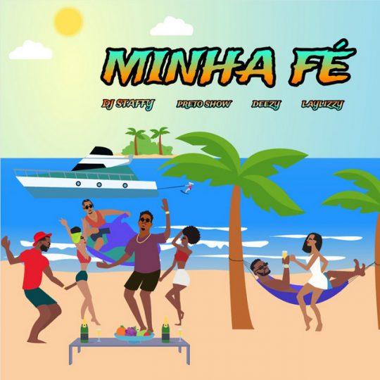 Dj Staffy feat. Preto Show, Deezy & Laylizzy - Minha Fé