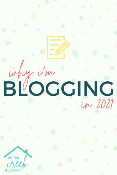 Why I'm Still Blogging in 2021 | On The Creek Blog