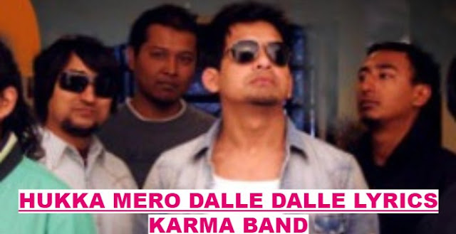 Hukka Mero Dalle Dalle Lyrics - Karma Band