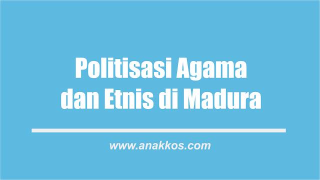 Politisasi Agama dan Etnis di Madura