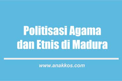 Ramuan Politisasi Agama dan Etnis di Madura