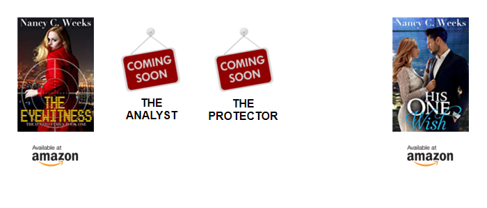 Covers of five titles by Nancy C. Weeks. From L to R. THE EYEWITNESS, THE ANALYST, THE PROTECTOR. nil, HIS ONE WISH  Below each cover is an Amailable at amazon button. The covers for ANALYST and PROTECTOR are replaced with COMING SOON sign.