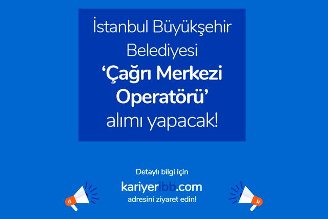 İstanbul Büyükşehir Belediyesi çağrı merkezi operatörü alımı yapacak. Kariyer İBB iş ilanları kariyeribb.com'da!