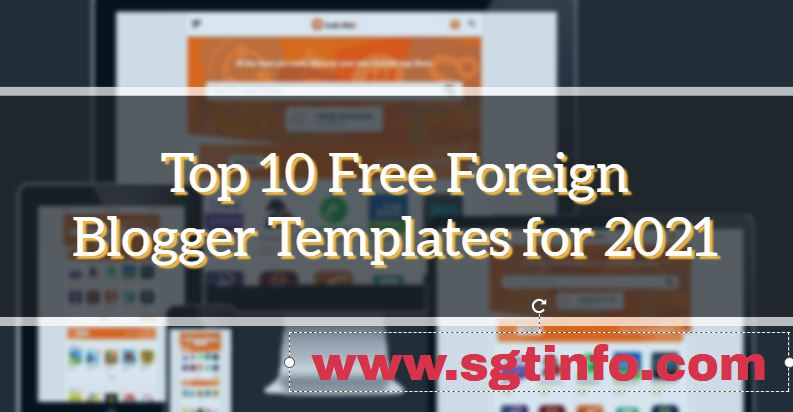 Top 10 Free Foreign Blogger Templates for 2021